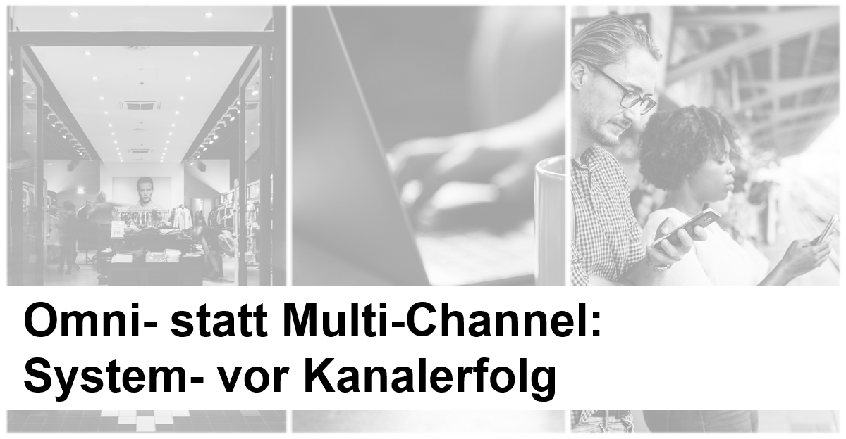 Omni- statt Multi-Channel