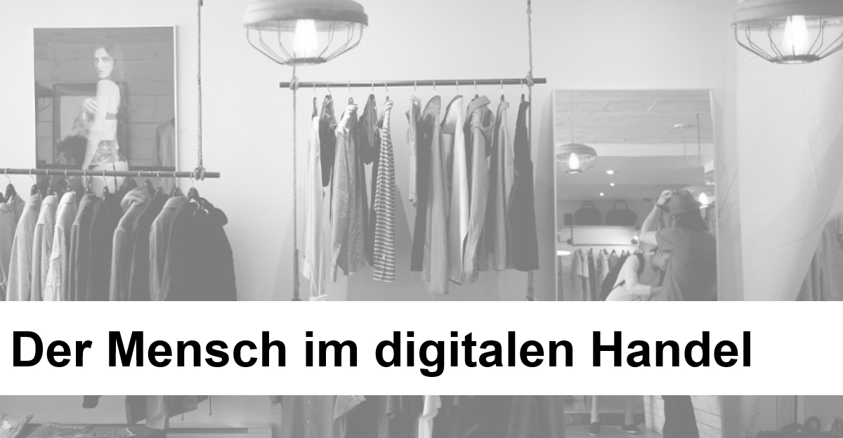 Der Mensch im digitalen Handel
